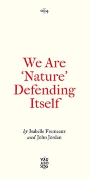 Image for We Are 'Nature' Defending Itself : Entangling art, activism and autonomous zones