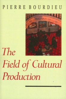 Image for The Field of Cultural Production : Essays on Art and Literature