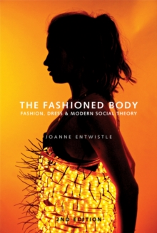 Image for The fashioned body  : fashion, dress and modern social theory