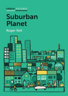 Image for Suburban planet  : making the world urban from the outside in