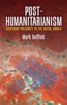 Image for Post-humanitarianism  : governing precarity in the digital world