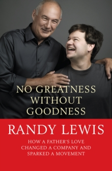 Image for No greatness without goodness  : how a father's love changed a company and sparked a movement