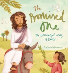 The promised one  : the wonderful story of Easter - Woodward, Antonia