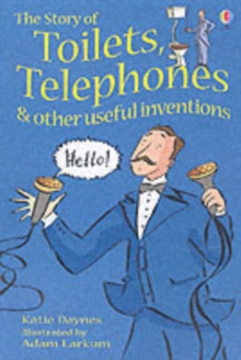 Image for The story of toilets, telephones & other useful inventions