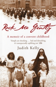 Image for Rock me gently  : a memoir of a convent childhood