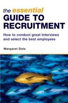 Image for The essential guide to recruitment  : how to conduct great interviews and select the best employees