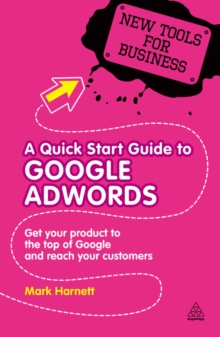 Image for A quick start guide to Google AdWords: how to get your product to the top of Google and reach your customers