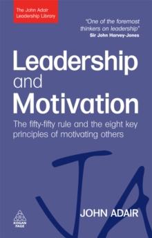 Image for Leadership and motivation: the fifty-fifty rule and the eight key principles of motivating others