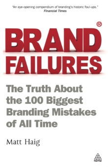 Image for Brand failures  : the truth about the 100 biggest branding mistakes of all time