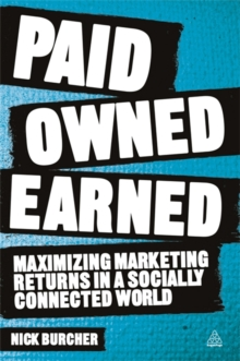 Image for Paid, owned, earned  : maximising marketing returns in a socially connected world