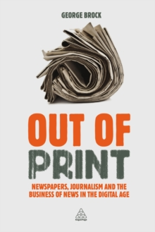 Image for Out of print: newspapers, journalism and the business of news in the digital age