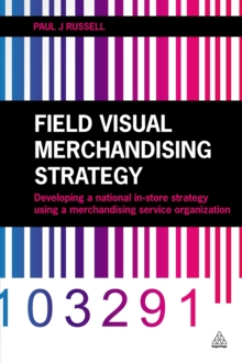Image for Field visual merchandising strategy: developing a national in-store strategy using a merchandising service organization