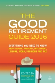 Image for The good retirement guide 2016  : everything you need to know about health, property, investment, leisure, work, pensions and tax
