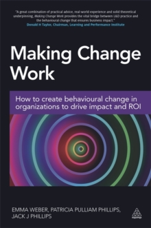 Image for Making change work  : how to create behavioural change in organizations to drive impact and ROI