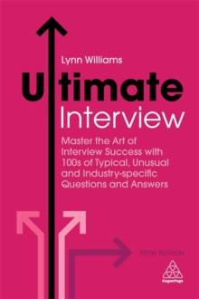 Ultimate interview  : master the art of interview success with 100s of typical, unusual and industry-specific questions and answers - Williams, Lynn