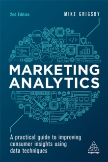 Image for Marketing analytics  : a practical guide to improving consumer insights using data techniques