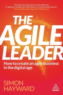 Image for The agile leader  : how to create an agile business in the digital age