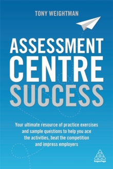 Image for Assessment centre success  : your ultimate resource of practice exercises and sample questions to help you ace the activities, beat the competition and impress employers