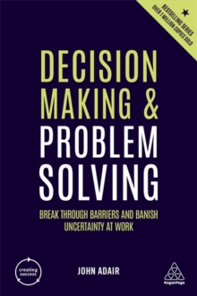 Image for Decision making and problem solving  : break through barriers and banish uncertainty at work