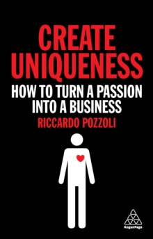 Image for Create uniqueness: how to turn a passion into a business