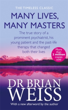 Image for Many Lives, Many Masters : The true story of a prominent psychiatrist, his young patient and the past-life therapy that changed both their lives