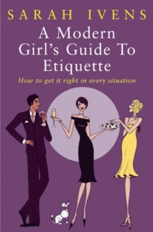 Image for A modern girl's guide to etiquette  : how to get it right in every situation