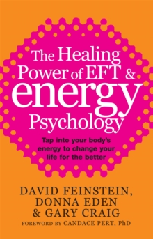 Image for The healing power of EFT and energy psychology  : tap into your body's energy to change your life for the better