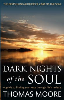 Image for Dark nights of the soul  : a guide to finding your way through life's ordeals