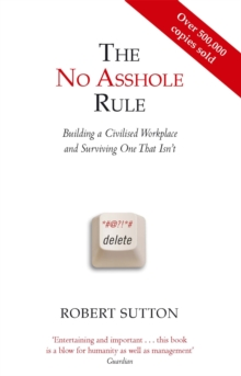 Image for The no asshole rule  : building a civilised workplace and surviving one that isn't