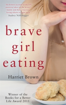 Brave girl eating  : the inspirational true story of one family's battle with anorexia - Brown, Harriet