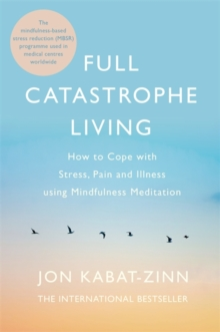 Full catastrophe living  : how to cope with stress, pain and illness using mindfulness meditation - Kabat-Zinn, Jon