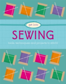 Image for Get into sewing  : tools, techniques and projects to stitch!