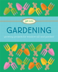 Get into gardening  : growing projects for window-sill and garden! - Heneghan, Judith