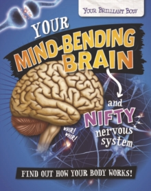 Image for Your Brilliant Body: Your Mind-Bending Brain and Nifty Nervous System