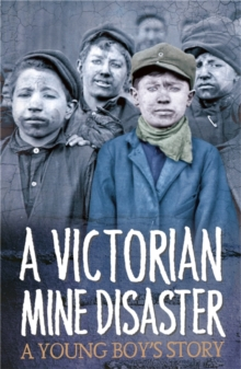 Image for A Victorian mine disaster  : a young boy's story