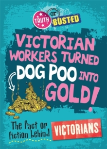 Victorian workers turned dog poo into gold!  : the fact or fiction behind Victorians - Hepplewhite, Peter