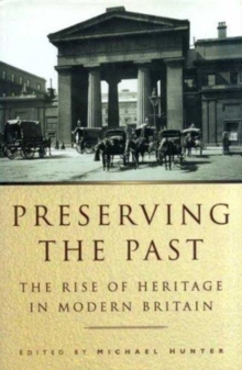 Image for Preserving the past  : the rise of heritage in modern Britain