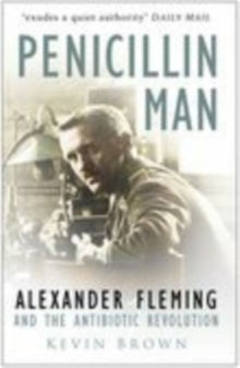 Penicillin man  : Alexander Fleming and the antibiotic revolution - Brown, Kevin