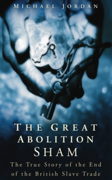The great abolition sham  : the true story of the end of the British slave trade - Jordan, Michael