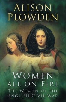 Image for Women all on fire  : the women of the English Civil War