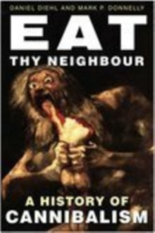 Image for Eat thy neighbour  : a history of cannibalism