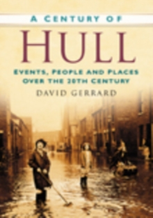 Image for A Century of Hull : Events, People and Places Over the 20th Century