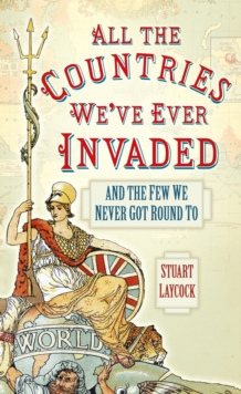 Image for All the countries we've ever invaded  : and the few we never got round to