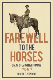 Image for Farewell to the horses: diary of a British Tommy, 1915-1919