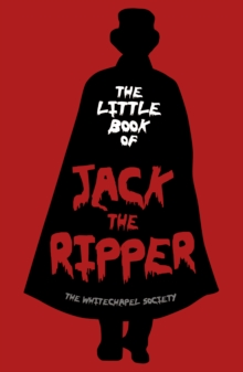 The little book of Jack the Ripper - The Whitechapel Society
