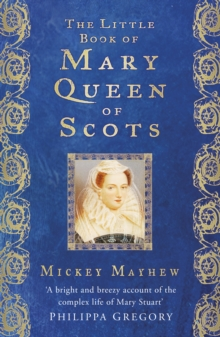 The little book of Mary Queen of Scots - Mayhew, Mickey