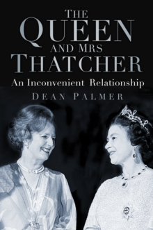 Image for The Queen and Mrs Thatcher  : an inconvenient relationship