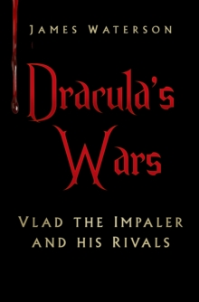 Image for Dracula's wars  : Vlad the Impaler and his rivals