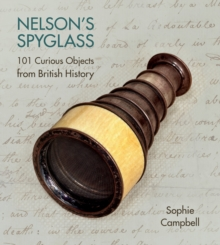 Image for Nelson's spyglass  : 101 curious objects from British history