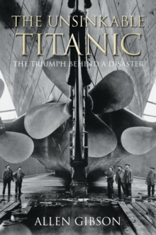 Image for The unsinkable Titanic  : the triumph behind a disaster